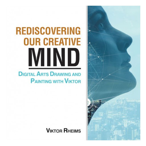 Viktor Rheims's New Book 'Rediscovering Our Creative Mind' is a Purposeful Paperback That Teaches the Basics of Digital Art to Readers