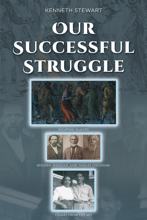 Kenneth Stewart's New Book 'Our Successful Struggle' Unveils a Fascinating Account of a Black Family's History Across Generations-Long Struggles