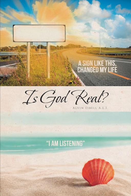 Alvin Isbell A.L.I.'s New Book 'Is God Real?' is a Brilliant Guide That Will Navigate One Throughout the Wisdom Found in the Bible