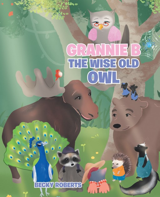 Becky Roberts' New Book 'Grannie B the Wise Old Owl' is a Delightful Collection of Fascinating Stories That Grannie B Offers