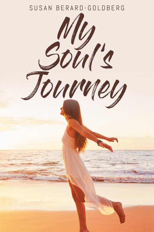 Susan Berard-Goldberg's New Book 'My Soul's Journey' is a Captivating Narrative of the Author's Life of Sorrow and Rebirth