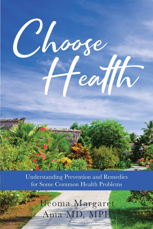 Dr. Ifeoma Margaret Ama's New Book 'Choose Health: Understanding Prevention and Remedies for Some Common Health Problems' is an Empowering Guide to Life