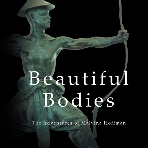 Didi Hoffman's New Book 'Beautiful Bodies: The Adventures of Malvina Hoffman' Tells the True Story of a Woman Known as 'America's Rodin,' Who Traveled the World in the Early 20th Century Inspiring Millions