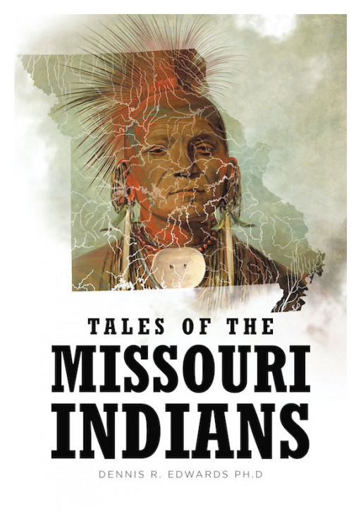 Dr. Dennis R. Edwards' New Book 'Tales of the Missouri Indians' Shares the Tales Untold About the Fascinating Lives of the Missouri Indians