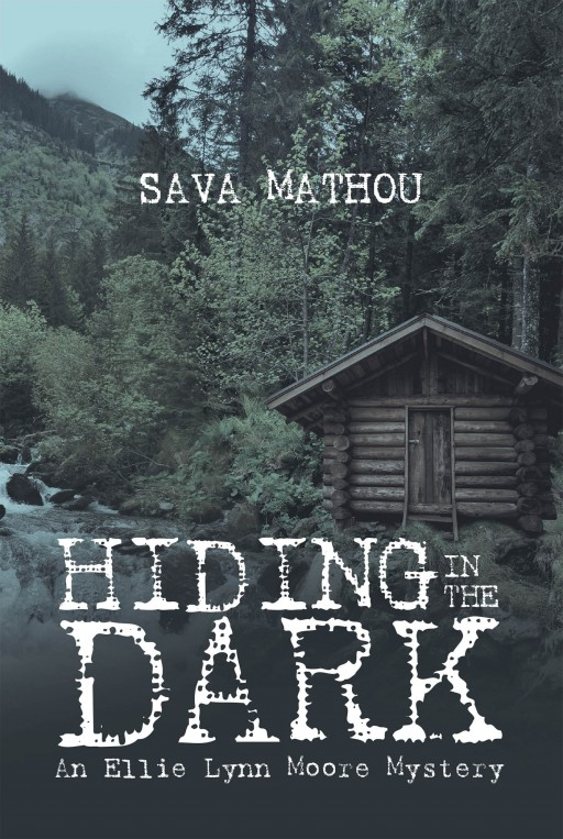 Sava Mathou's New Book 'Hiding in the Dark: An Ellie Lynn Moore Mystery' Follows a Detective's Case of a Missing Girl and the Terrors That Want Her Dead