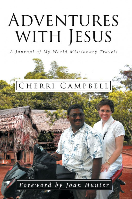 Cherri Campbell's New Book 'Adventures With Jesus: A Journal of My World Missionary Travels' Chronicles the Author's Inspiring Missionary Life to Various Countries Around the Globe