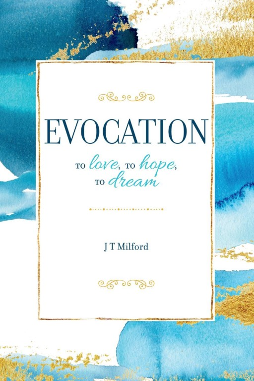 J.T. Milford Announces His First Book of Poetry: 'Evocation, to Love, to Hope, to Dream'