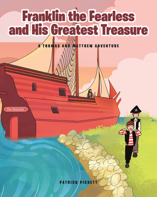 "Patrick Pickett's New Book ""Franklin the Fearless and His Greatest Treasure"" Uncovers a Surprising Adventure of 2 Brothers Who Embarks on an Exciting Pirate Quest"