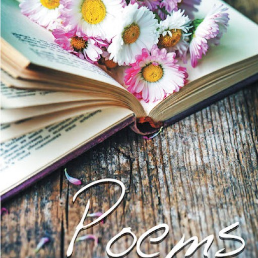 """Shirley McDaniel's New Book, """"Poems"""" is a Captivatingly Graceful Book of Poetic Verse Meant to Capture Many Faces of Emotion and Evoke Hope and Calm in the Reader."""