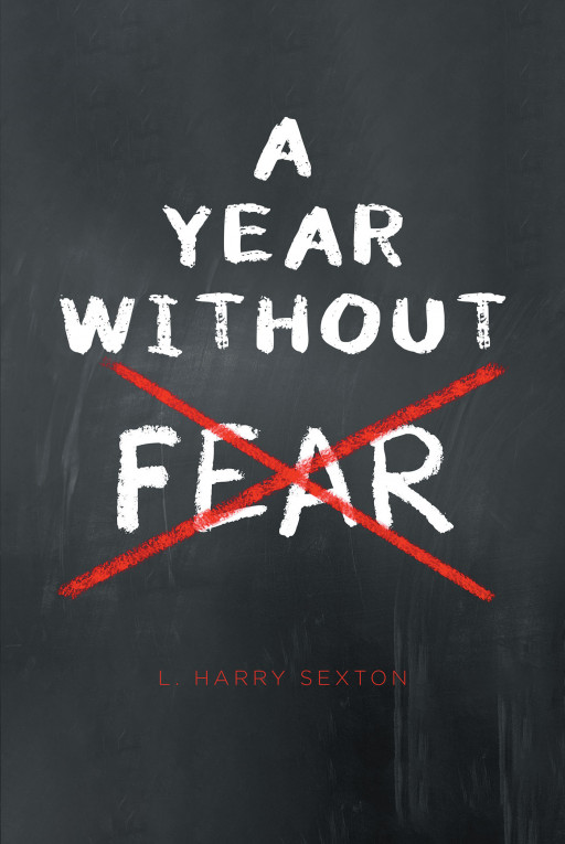 L. Harry Sexton's New Book 'A Year Without Fear' Gives Believers an Amazing Source of Inspiration to Combat All Kinds of Negativity Brought by Fear