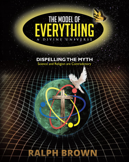 Ralph Brown's New Book 'The Model of Everything—A Divine Universe' is an Intelligent Commentary on Divine Creation, Defining the Purpose of Existence