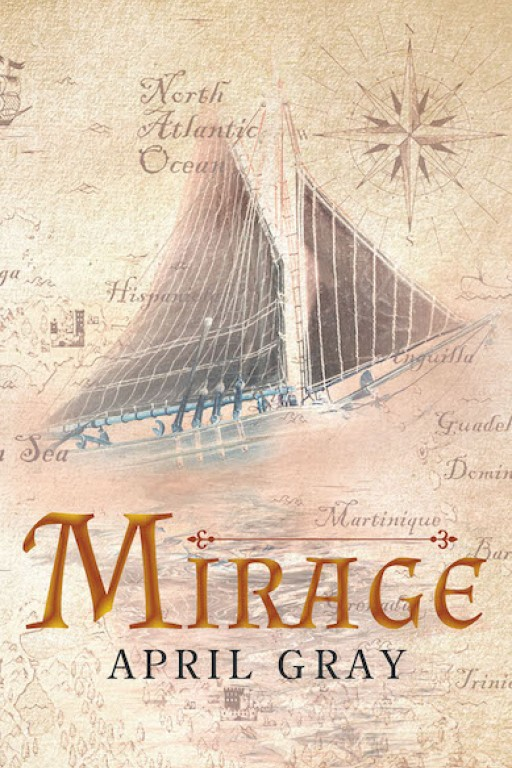 April Gray's New Book 'Mirage' is a Thrilling Tale of a Woman's Meandering Life of Dangerous Adventures Across the Open Seas