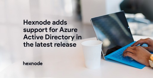 Hexnode Adds Support for Azure Active Directory in the Latest Release