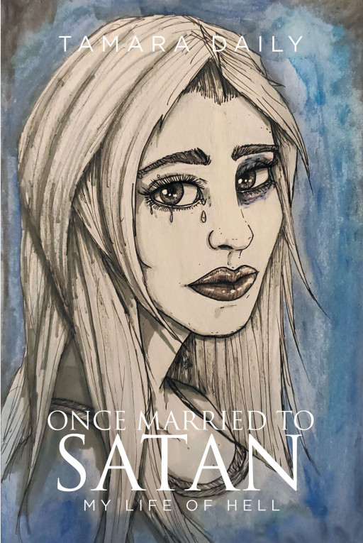 Tamara Daily's New Book 'Once Married to Satan' Shares a Brave Woman's Sentiments From a Heart Battered in Abuse and Shattered by Loss