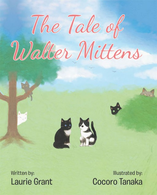 Laurie C. Grant's New Book 'The Tale of Walter Mittens' is an Exquisite Tale of a Lovable Kitten and His Adventure of Finding a New Place to Call Home
