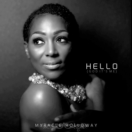 "New Inspirational Artist Myracle Holloway Releases Her Single ""Hello (God It's Me),"" a Spiritual Version of Adele's Hit ""Hello"""