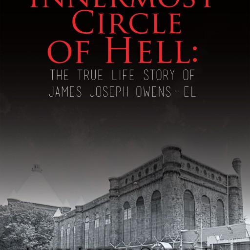 "James Joseph Owens-El and C.W. Bolts's New Book ""The Innermost Circle of Hell"" is the True Life Story of James Joseph Owens-El and the Hell of Being Black in the 60's."