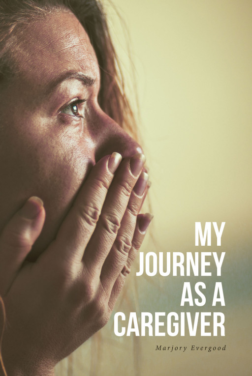 Marjory Evergood's new book, 'My Journey as a Caregiver', is a revealing anthology that provides gentle support to those who are caring for their sick loved ones