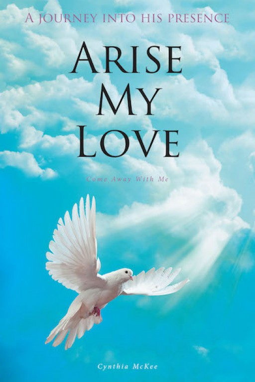 Cynthia McKee's New Book 'Arise My Love' Unravels a Brilliant Key to Understanding Oneself and Recognizing One's Pains.