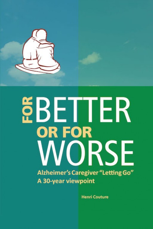 Henri Couture's New Book 'For Better or for Worse' is a Comprehensive Opus That Tackles Guidelines and Provides Advice for Alzheimer's Caregivers