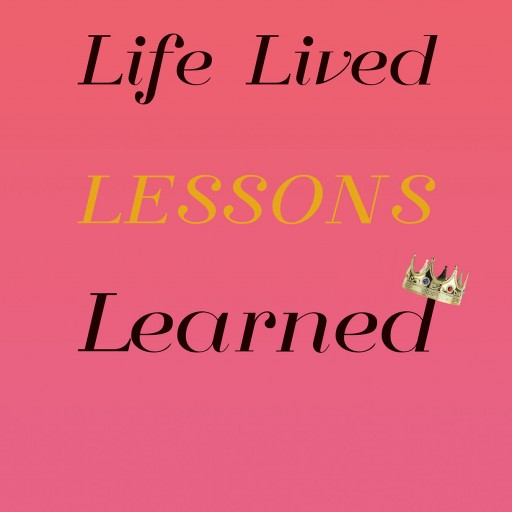 "Author Rachael Banner's New Book ""Life Lived Lessons Learned"" is a Compilation of Short Stories That Helped the Author Overcome Obstacles and Learn Important Life Lessons."