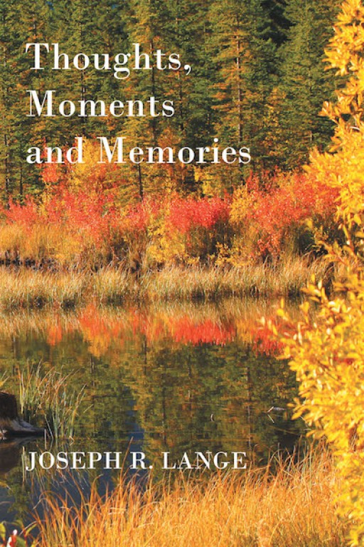 Joseph R. Lange's New Book 'Thoughts, Moments and Memories' is a Tugging Memoir That Unveils the Magnanimity of Life Lived Under God's Grace
