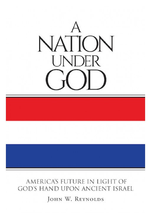 John W. Reynolds's New Book, 'A Nation Under God,' is a Fascinating Book That Will Take the Readers on an Exciting Spiritual Journey