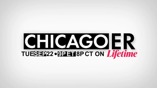 'Chicago ER,' Produced by The Michael Group, Premieres on LIFETIME, Tuesday, Sept. 22, at 9 PM ET/8 PM CT