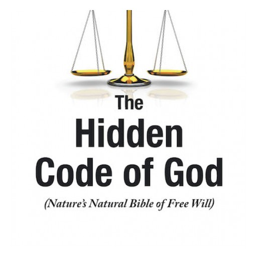 """Matthew McNeil Asher's New Book """"The Hidden Code of God, Nature's Bible of Free Will"""" is an Enlightening Read That Reveals the Magnanimity of God and His Grand Plan for All Creation."""