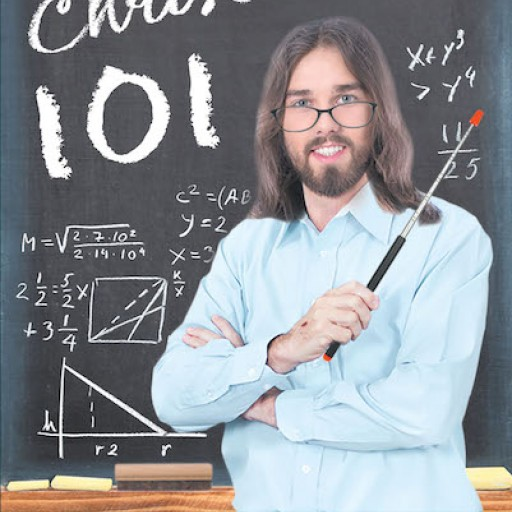 """Chad Price's New Book, """"Christianity 101"""" is a Thought-Provoking Book That Explains the Basic Fundamentals of Christianity to Avoid Confusion and Unanswered Questions."""