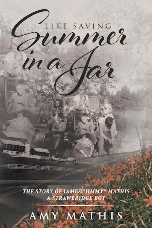 Amy Mathis' New Book 'Like Saving Summer in a Jar' is a Stirring Story of Heartfelt Circumstances That Reflect Belongingness and Love
