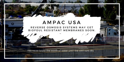 Ampac USA Reports Reverse Osmosis Systems May Get Biofoul Resistant Membranes Soon