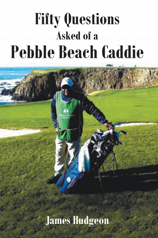 James Hudgeon's New Book 'Fifty Questions Asked of a Pebble Beach Caddie' Explores the Eventful Life of a Caddie on and Off the Course