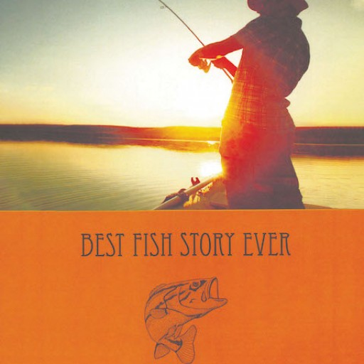 "Dr. Doug Gaker's New Book ""Best Fish Story Ever"" is a Heartwarming Journey Filled With Virtues on Appreciating Life and Its Riveting Mysteries."