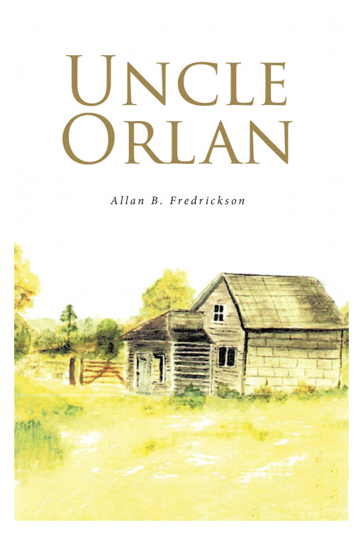 Allan B. Fredrickson's New Book 'Uncle Orlan' Accounts the Eventful Journeys of the Larsons and Allan's Uncle Orlan