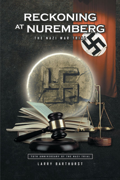 Larry Barthurst's New Book 'Reckoning at Nuremberg' is a Historical Narrative About a Number of Defendants Who Fell by the Power of Their Hatred and Greed
