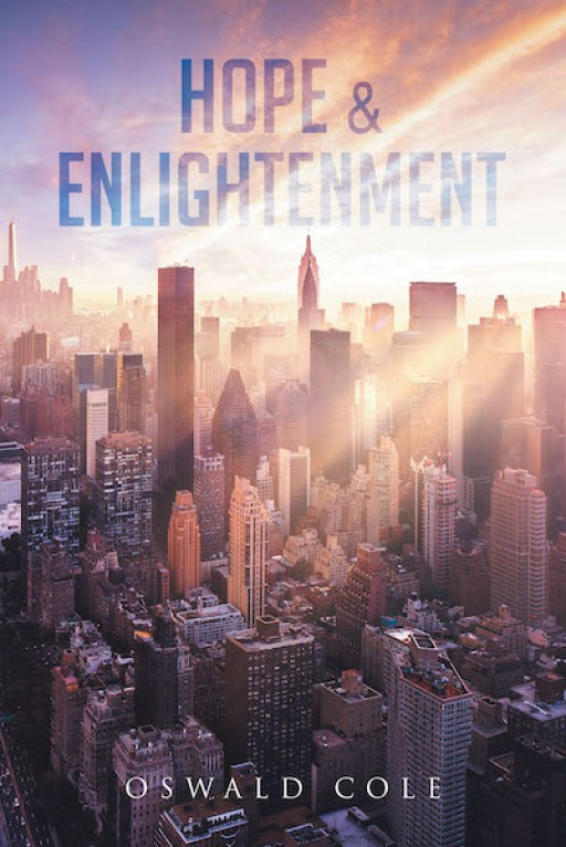 Oswald Cole's New Book 'Hope & Enlightenment' is a Spiritual Opus That Shares the Truth and Wisdom of God's Holy Word