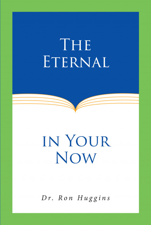 Dr. Ron Huggins' new book, 'The Eternal in Your Now', is a theological journal that proves God's presence in every moment of a person's life