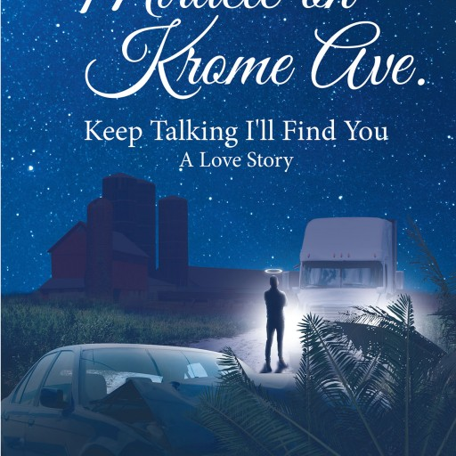 "Theresa Evans's New Book, ""Miracle on Krome Avenue: Keep Talking I'll Find You; a Love Story"" is a Heartwarming Tale of Miracles and Life Lessons That Show Faith and Resilience."