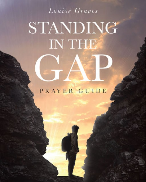 "Louise Graves's New Book, ""Standing in the Gap"" is an Insightful Opus That Conveys the Importance of Prioritizing the Act of Praying in One's Life."