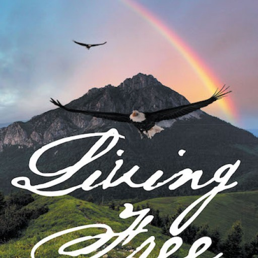 Jeanna Moschenrose's New Book 'Living Free: Finding God's Purpose and Creating the Life You Want' is an Encouraging Read That Shares a Virtue of Steadfastness Amid Life's Toils.