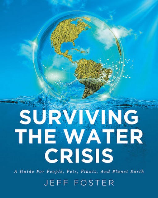 """Jeff Foster's New Book """"Surviving the Water Crisis"""" is a Compelling Account That Propounds on Living and Dealing With the Water Crisis."""