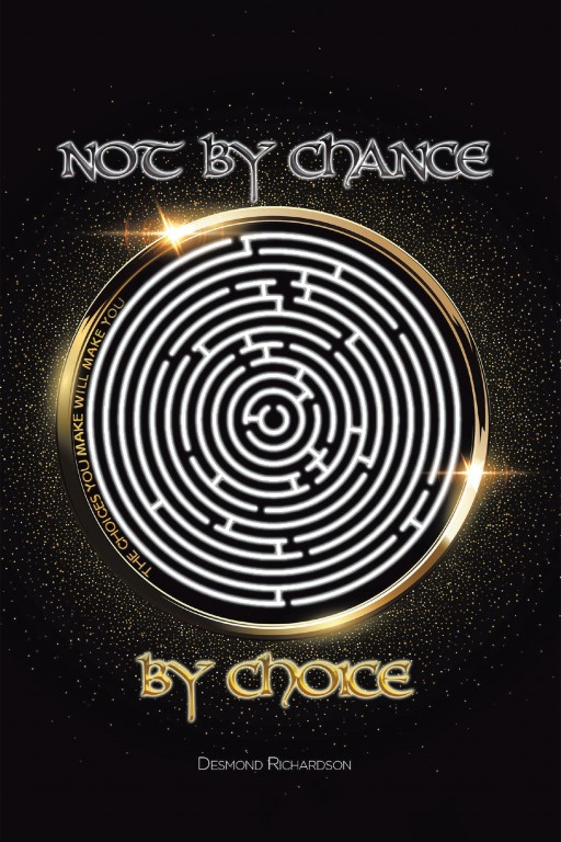 Desmond Richardson's New Book 'Not by Chance by Choice' is an Insightful Tome That Instills the Significance of Choice in One's Outcomes in Life