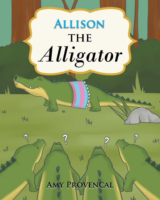 Amy Provencal's New Book, 'Allison the Alligator,' is a Compelling Narrative of a Persistent Alligator Who is a Strong Believer That Life Has Something Great to Offer
