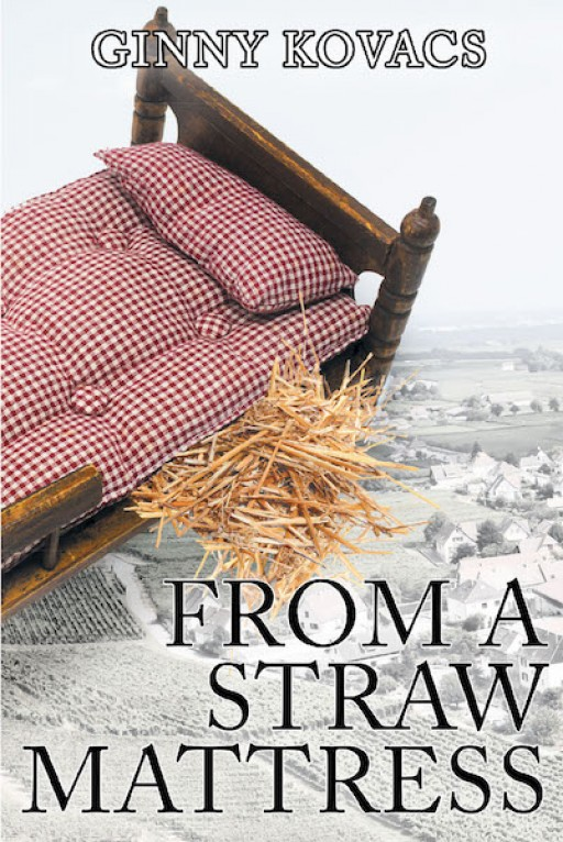 Ginny Kovacs' New Book 'From a Straw Mattress' Tells an Amazingly Stirring Life Story of a Woman Who Bravely Worked Her Way Into a Fulfilling God-Led Life