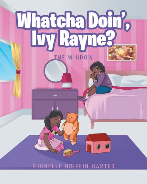 Michelle Griffin-Carter's New Book 'Whatcha Doin', Ivy Rayne?' Follows the Delightful Ventures of a Bright Kid Who is Always Doing Something