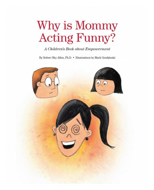 Dr. Robert Sky Allen's New Book 'Why is Mommy Acting Funny?' Uncovers a Powerful Message About Knowing Oneself and Embracing One's Own Value and Worth