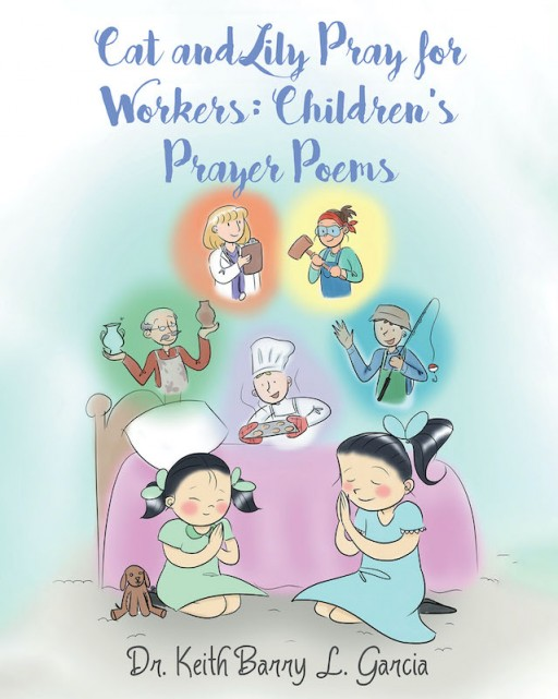 Dr. Keith Barry L. Garcia's New Book 'Cat and Lily Pray for Workers: Children's Prayer Poems' Holds Wonderful Pieces of Gratitude to Promising People