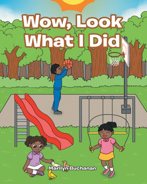 Marilyn Buchanan's New Book 'Wow, Look What I Did' Is a Collection of Three Meaningful Tales for Kids About Sharing and Believing in Oneself