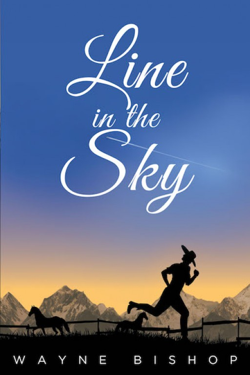 Wayne Bishop's New Book 'Line in the Sky' is a Riveting Story About a Family Whose Life of Peace is Tested With the Thought of Outside Communication